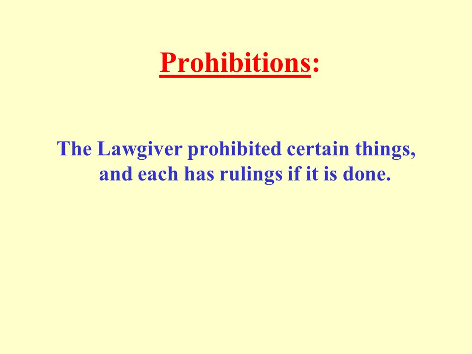 Prohibitions: The Lawgiver prohibited certain things, and each has rulings if it is done.