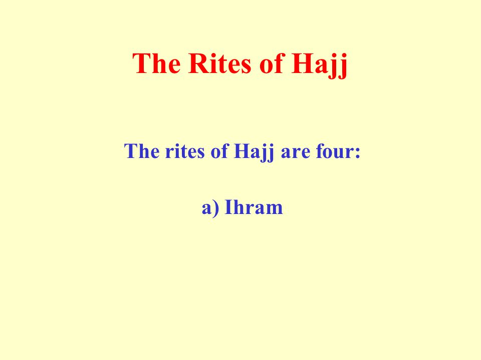 The Rites of Hajj The rites of Hajj are four: a) Ihram