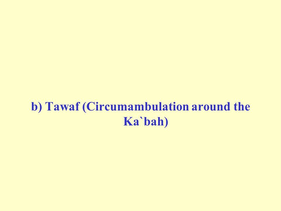 b) Tawaf (Circumambulation around the Ka`bah)