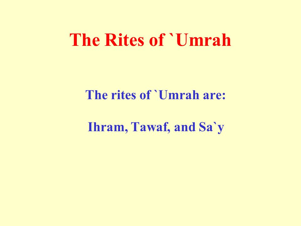 The Rites of `Umrah The rites of `Umrah are: Ihram, Tawaf, and Sa`y