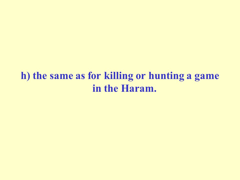 h) the same as for killing or hunting a game in the Haram.
