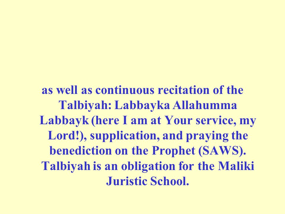 as well as continuous recitation of the Talbiyah: Labbayka Allahumma Labbayk (here I am at Your service, my Lord!), supplication, and praying the benediction on the Prophet (SAWS).