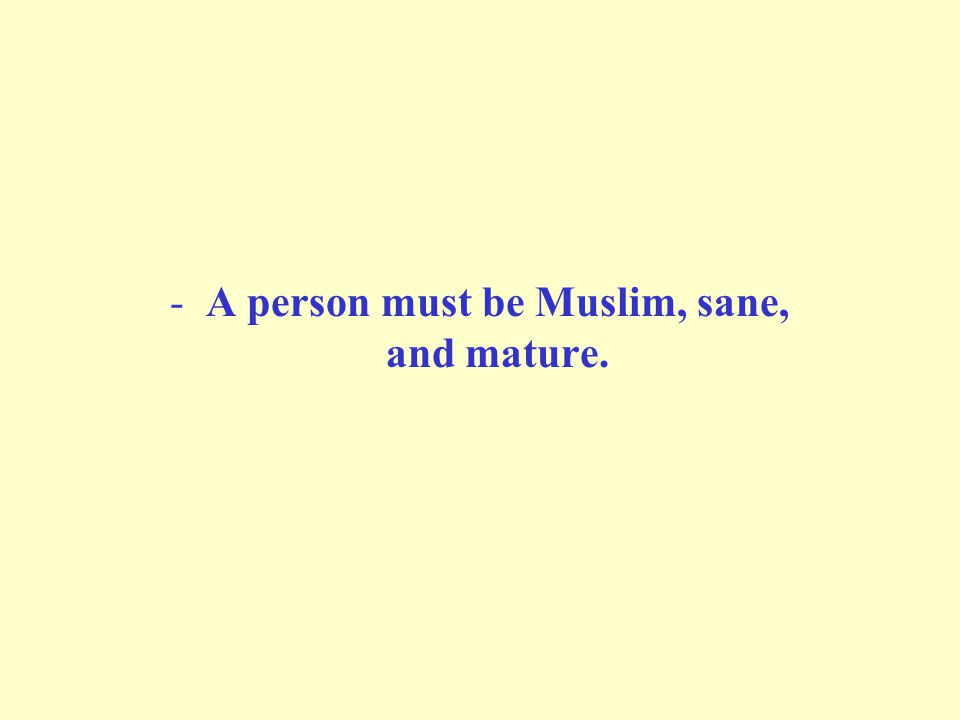 -A person must be Muslim, sane, and mature.