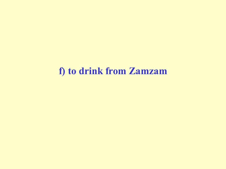 f) to drink from Zamzam