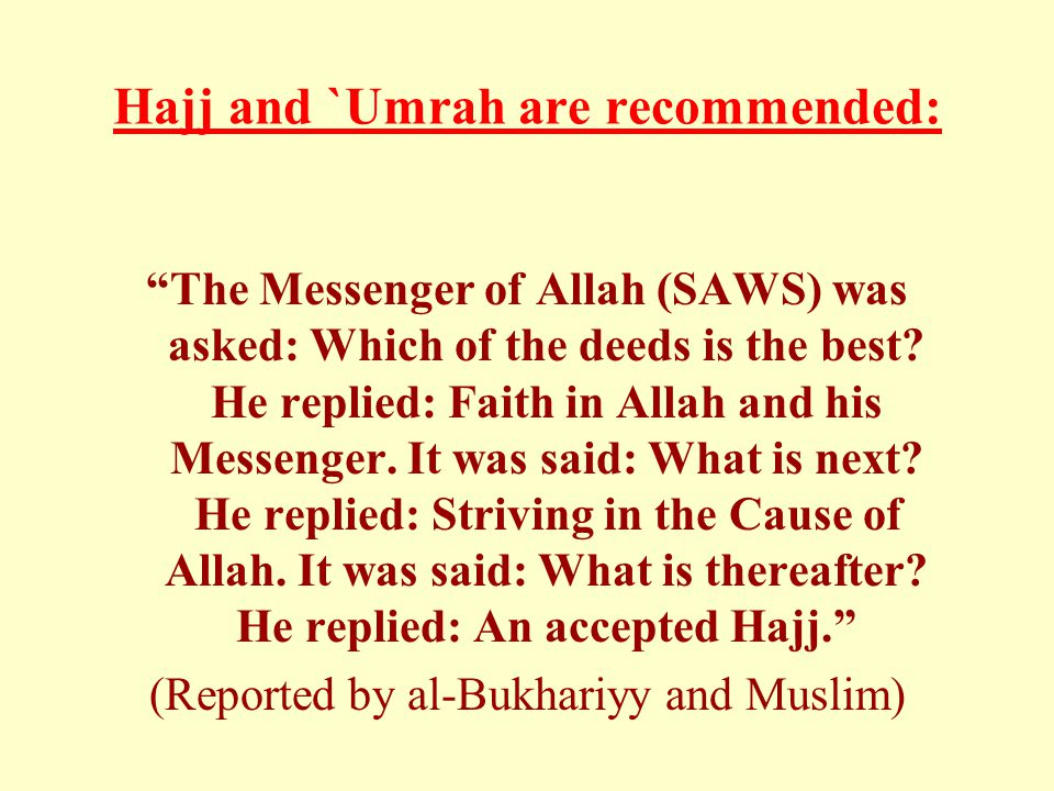 Hajj and `Umrah are recommended: The Messenger of Allah (SAWS) was asked: Which of the deeds is the best.