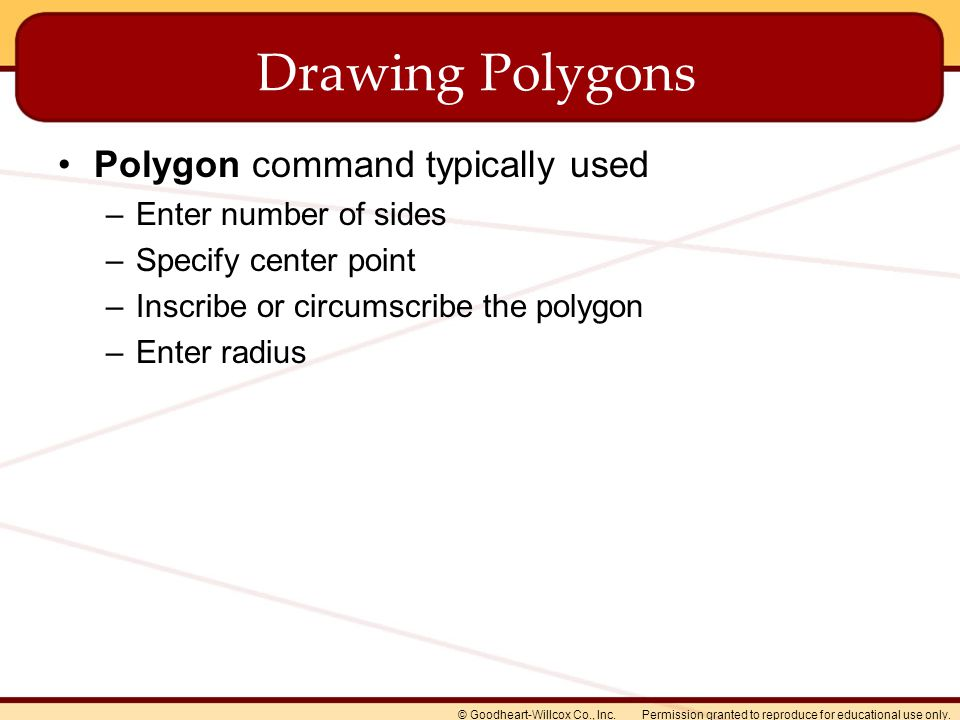 Permission granted to reproduce for educational use only.© Goodheart-Willcox Co., Inc. Drawing Polygons Polygon command typically used –Enter number o