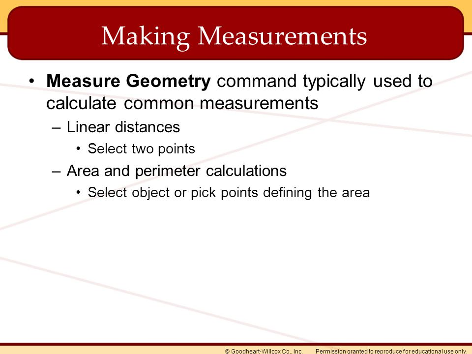 Permission granted to reproduce for educational use only.© Goodheart-Willcox Co., Inc. Making Measurements Measure Geometry command typically used to