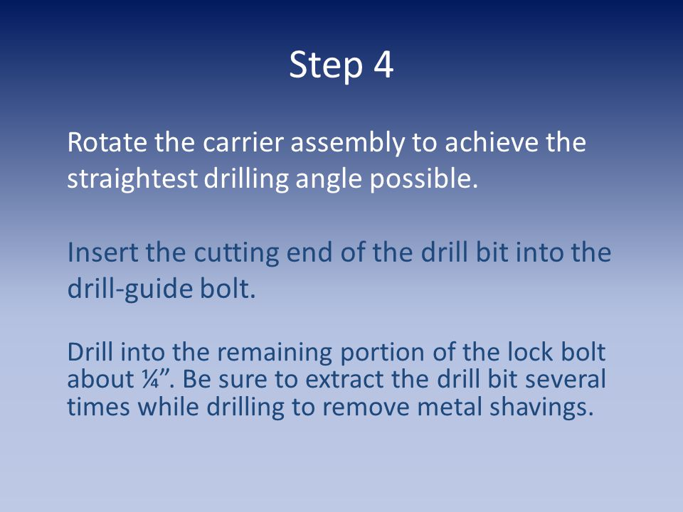 Step 4 Rotate the carrier assembly to achieve the straightest drilling angle possible.