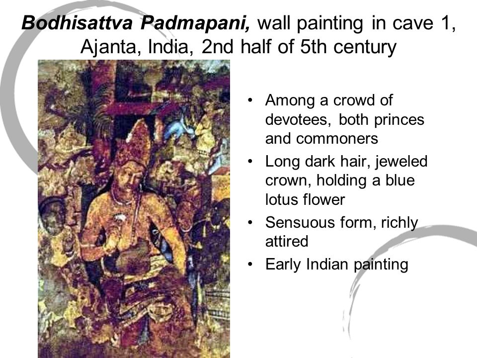 Bodhisattva Padmapani, wall painting in cave 1, Ajanta, India, 2nd half of 5th century Among a crowd of devotees, both princes and commoners Long dark