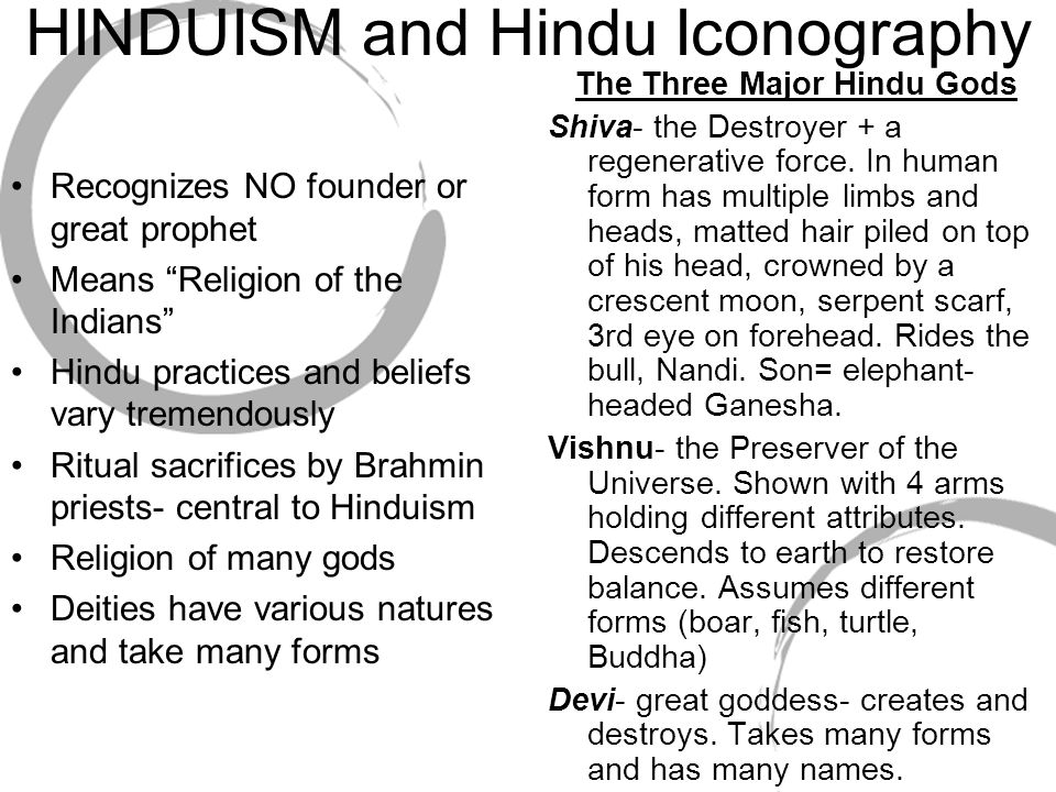 "HINDUISM and Hindu Iconography Recognizes NO founder or great prophet Means ""Religion of the Indians"" Hindu practices and beliefs vary tremendously Ri"
