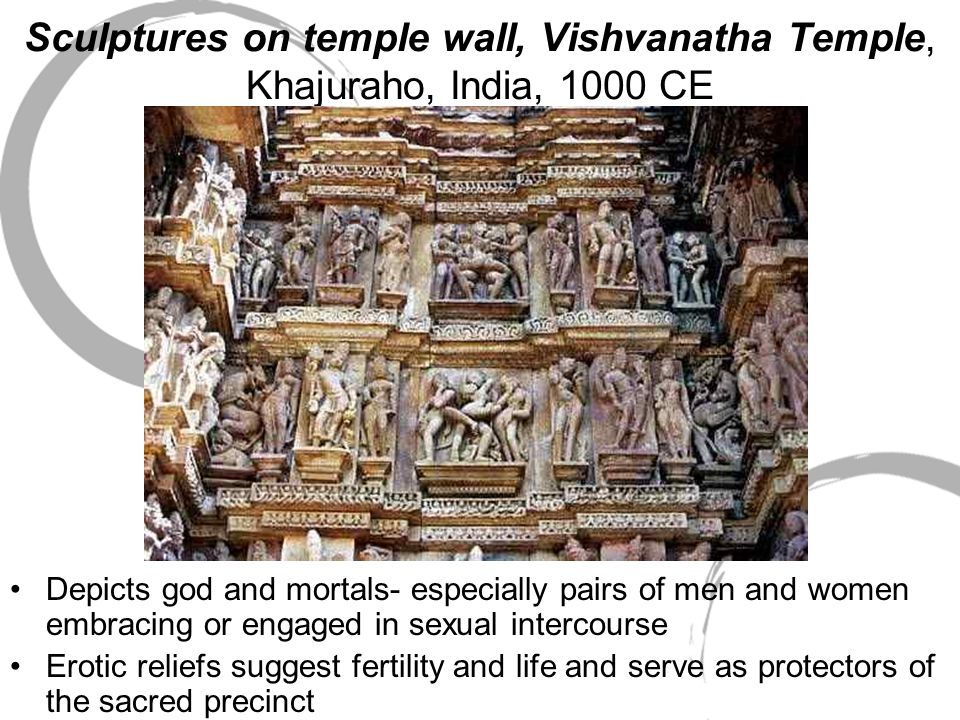 Sculptures on temple wall, Vishvanatha Temple, Khajuraho, India, 1000 CE Depicts god and mortals- especially pairs of men and women embracing or engag