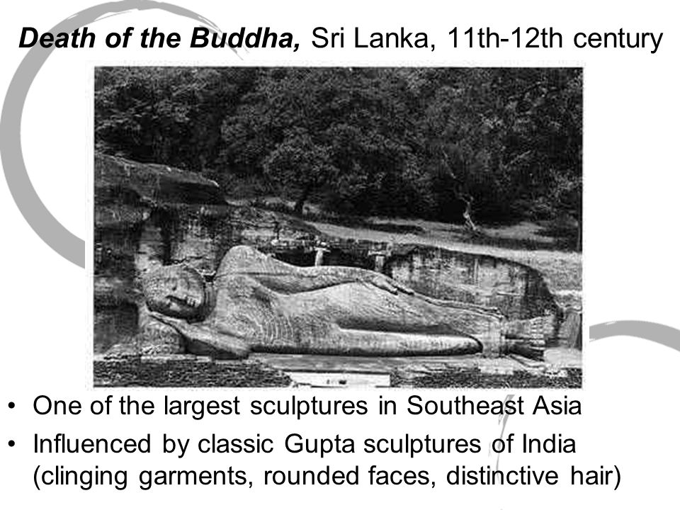 Death of the Buddha, Sri Lanka, 11th-12th century One of the largest sculptures in Southeast Asia Influenced by classic Gupta sculptures of India (cli