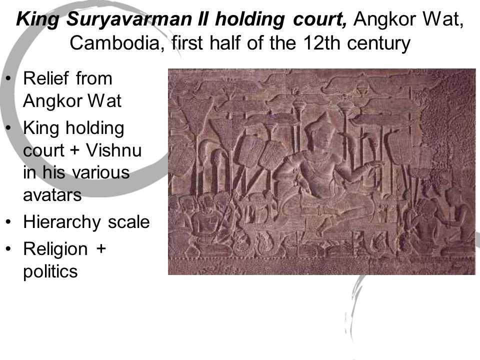 King Suryavarman II holding court, Angkor Wat, Cambodia, first half of the 12th century Relief from Angkor Wat King holding court + Vishnu in his vari