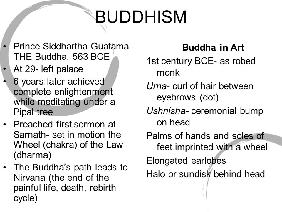 BUDDHISM Prince Siddhartha Guatama- THE Buddha, 563 BCE At 29- left palace 6 years later achieved complete enlightenment while meditating under a Pipa