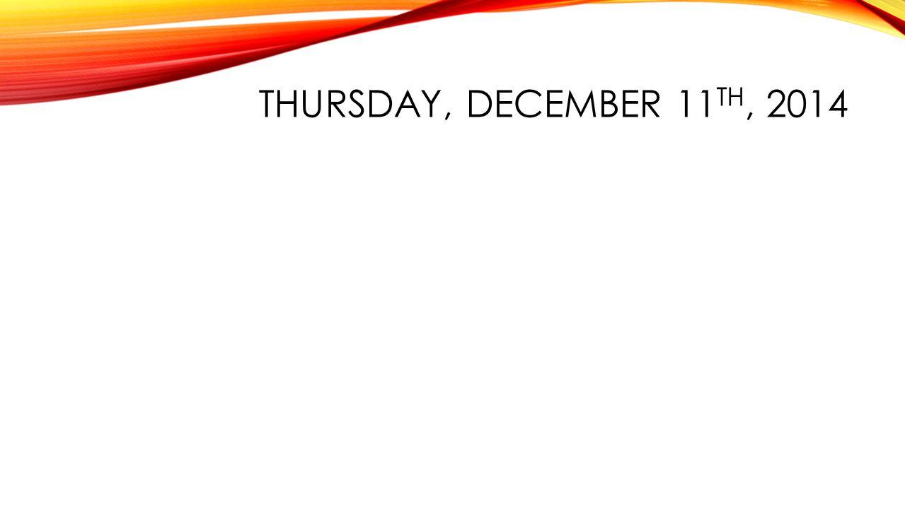 THURSDAY, DECEMBER 11 TH, 2014