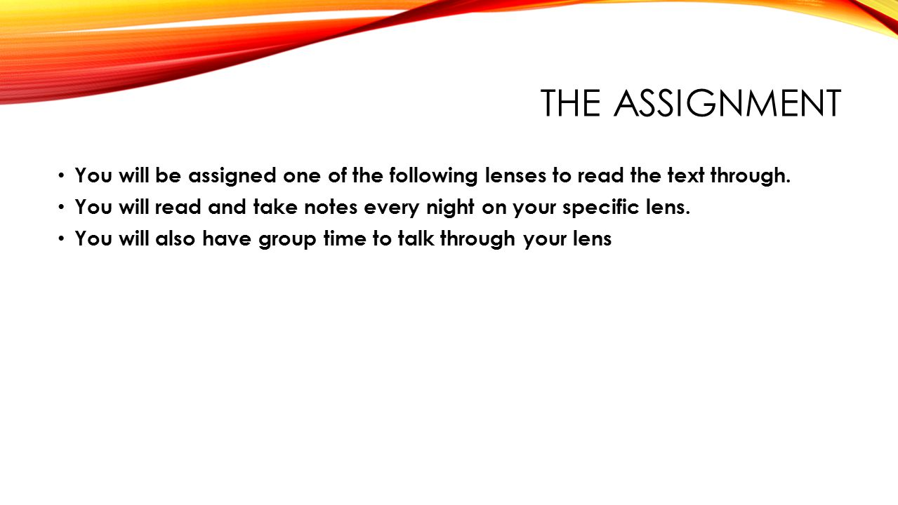 THE ASSIGNMENT You will be assigned one of the following lenses to read the text through.