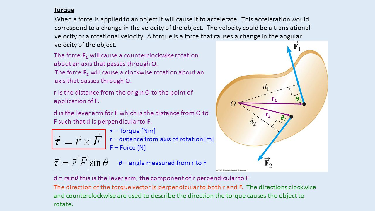 Torque When a force is applied to an object it will cause it to accelerate.