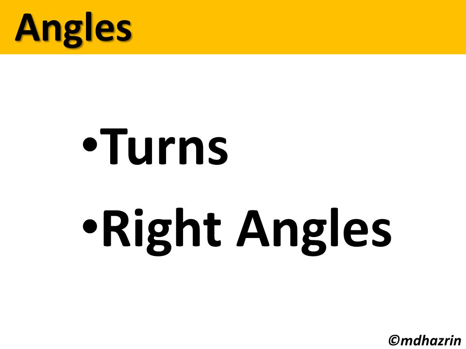 Turns Right Angles Angles Angles ©mdhazrin