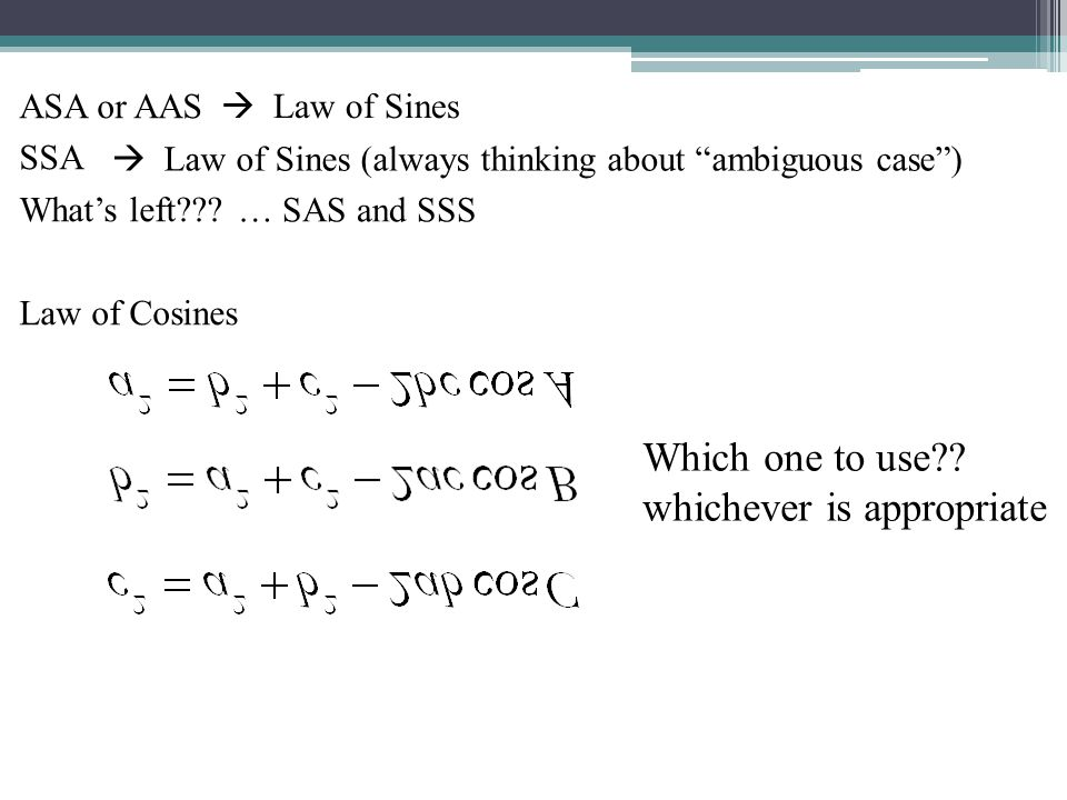 ASA or AAS SSA What's left . Law of Cosines  Law of Sines Which one to use .