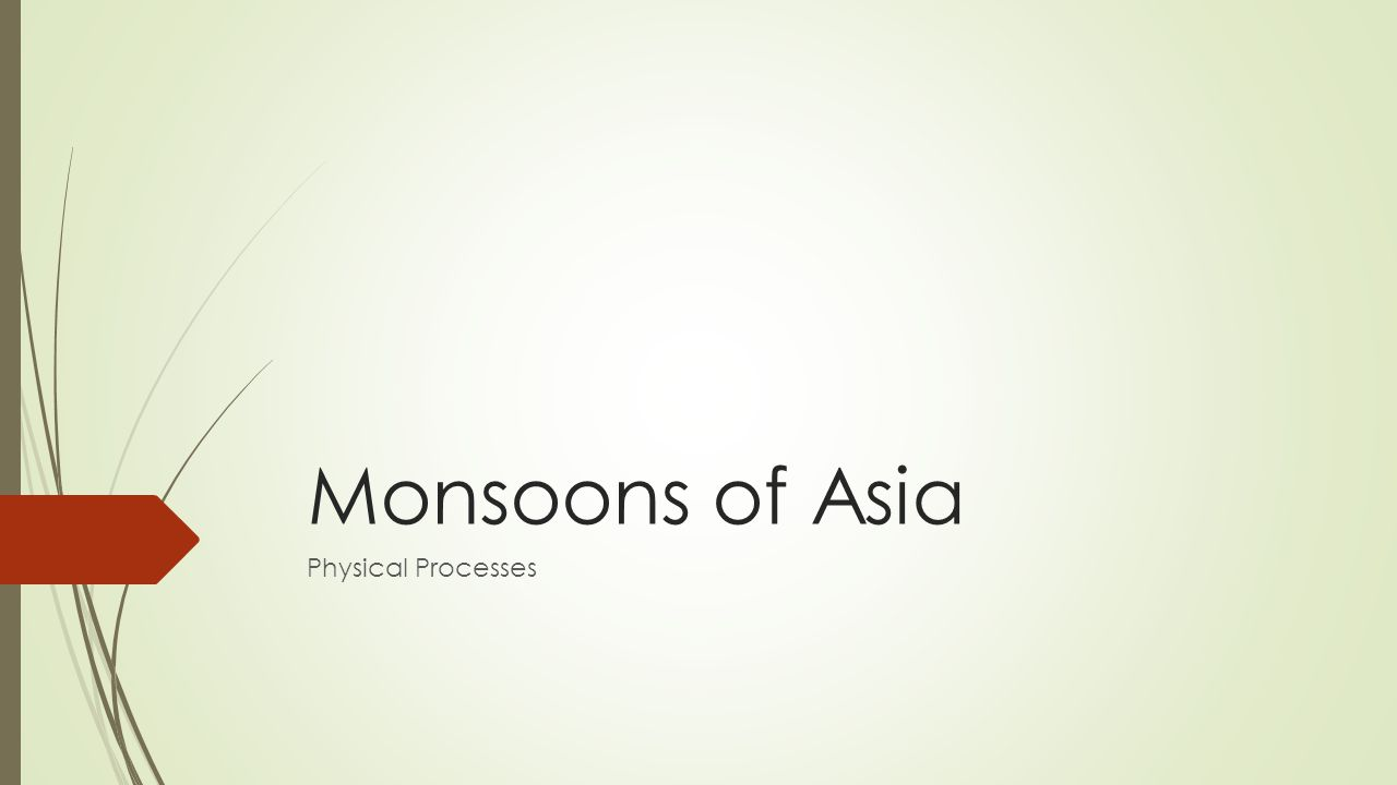 Objective  By the time you finish this lesson, you should be able to describe the physical processes which cause monsoons.