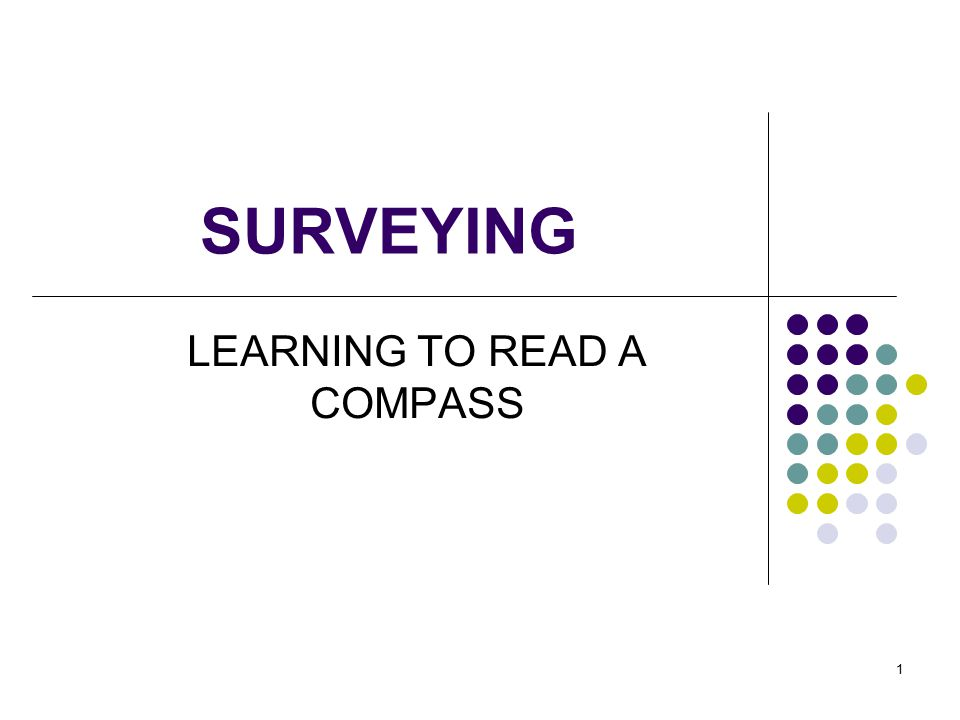 1 SURVEYING LEARNING TO READ A COMPASS