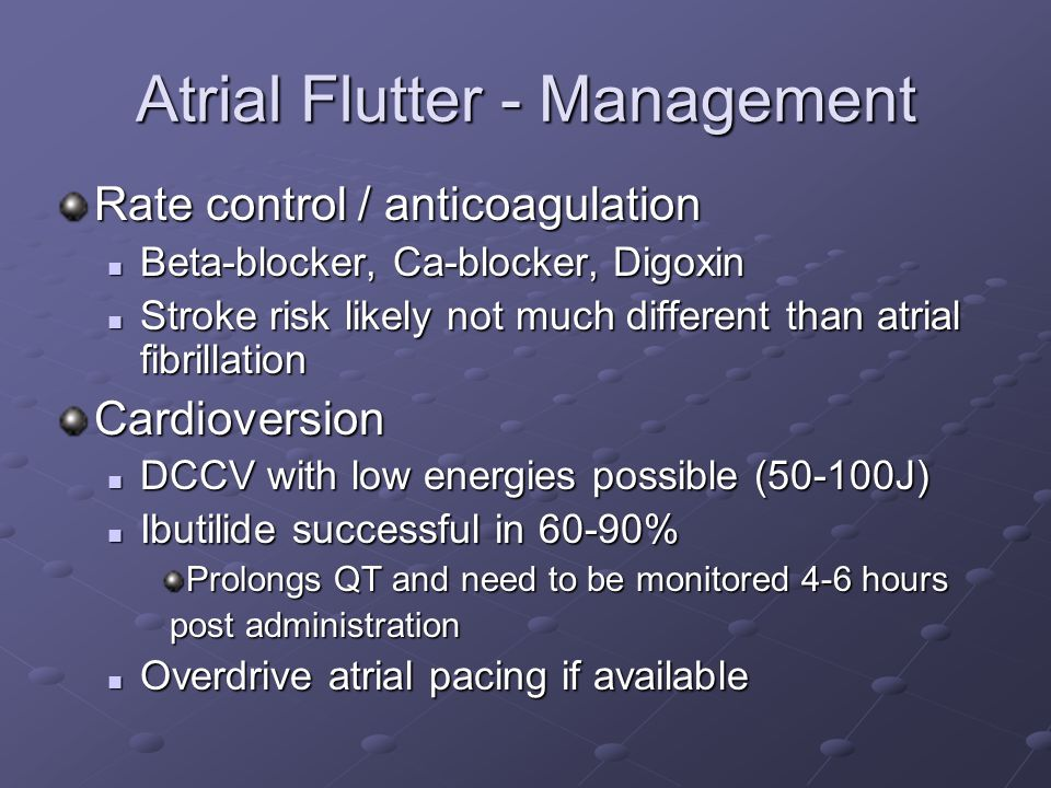 Atrial Flutter - Management Rate control / anticoagulation Beta-blocker, Ca-blocker, Digoxin Beta-blocker, Ca-blocker, Digoxin Stroke risk likely not