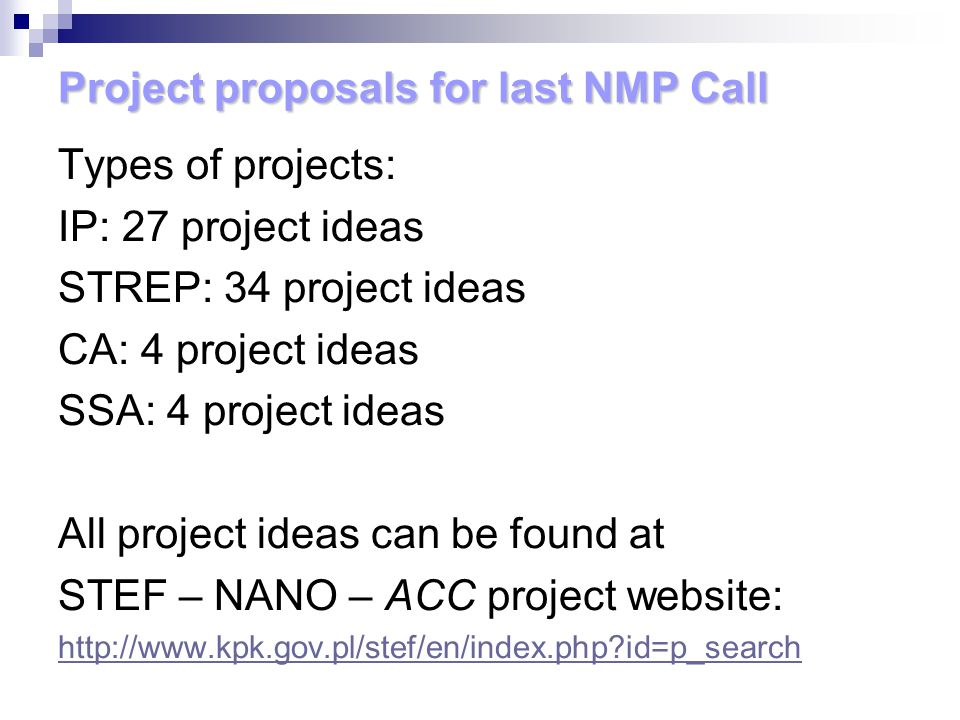 Project proposals for last NMP Call Types of projects: IP: 27 project ideas STREP: 34 project ideas CA: 4 project ideas SSA: 4 project ideas All proje