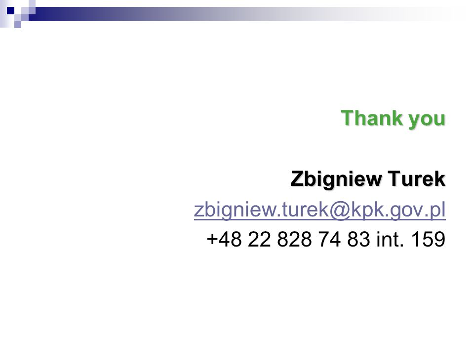 Thank you Zbigniew Turek zbigniew.turek@kpk.gov.pl +48 22 828 74 83 int. 159