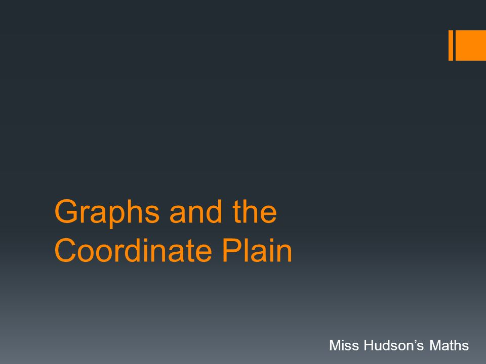 Graphs and the Coordinate Plain Miss Hudson's Maths