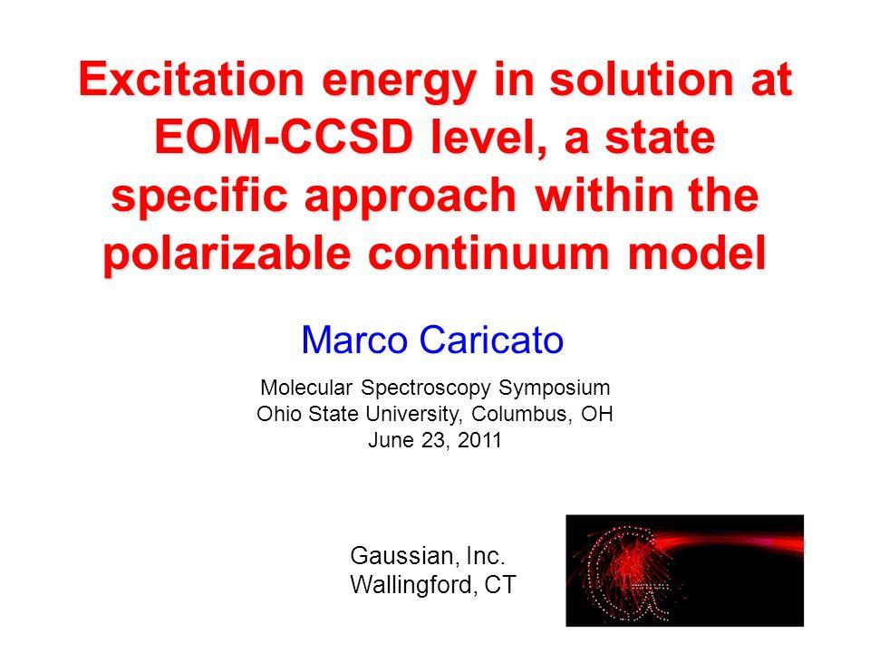 Marco Caricato Molecular Spectroscopy Symposium Ohio State University, Columbus, OH June 23, 2011 Gaussian, Inc.