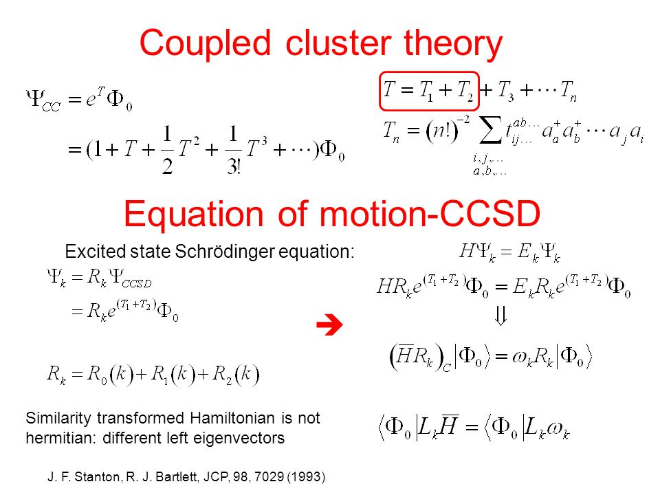 Equation of motion-CCSD Excited state Schrödinger equation:  Similarity transformed Hamiltonian is not hermitian: different left eigenvectors J.