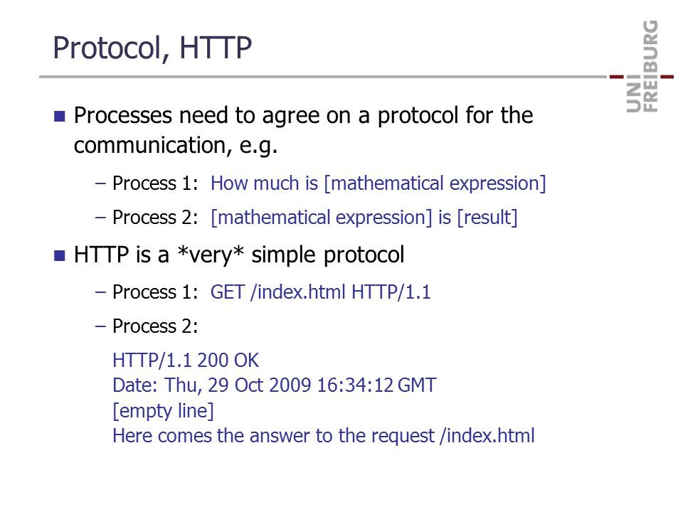 Protocol, HTTP Processes need to agree on a protocol for the communication, e.g.