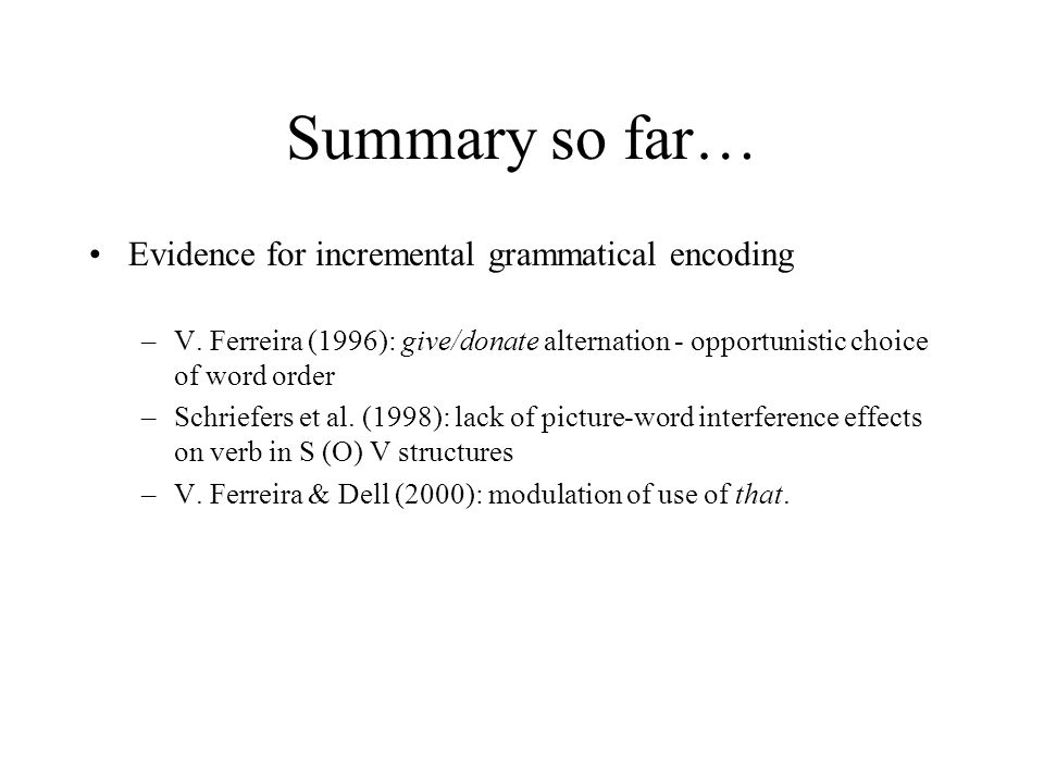 Summary so far… Evidence for incremental grammatical encoding –V.