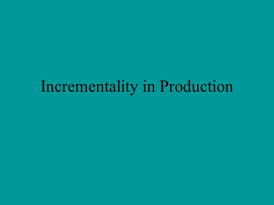 Incrementality in Production