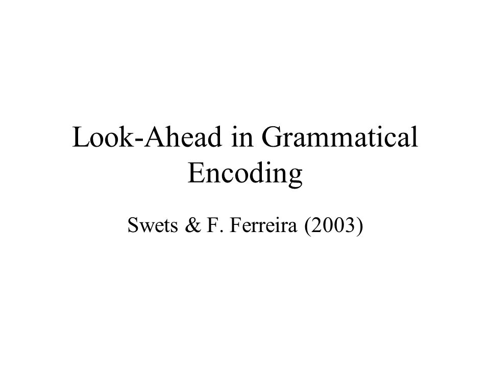 Look-Ahead in Grammatical Encoding Swets & F. Ferreira (2003)