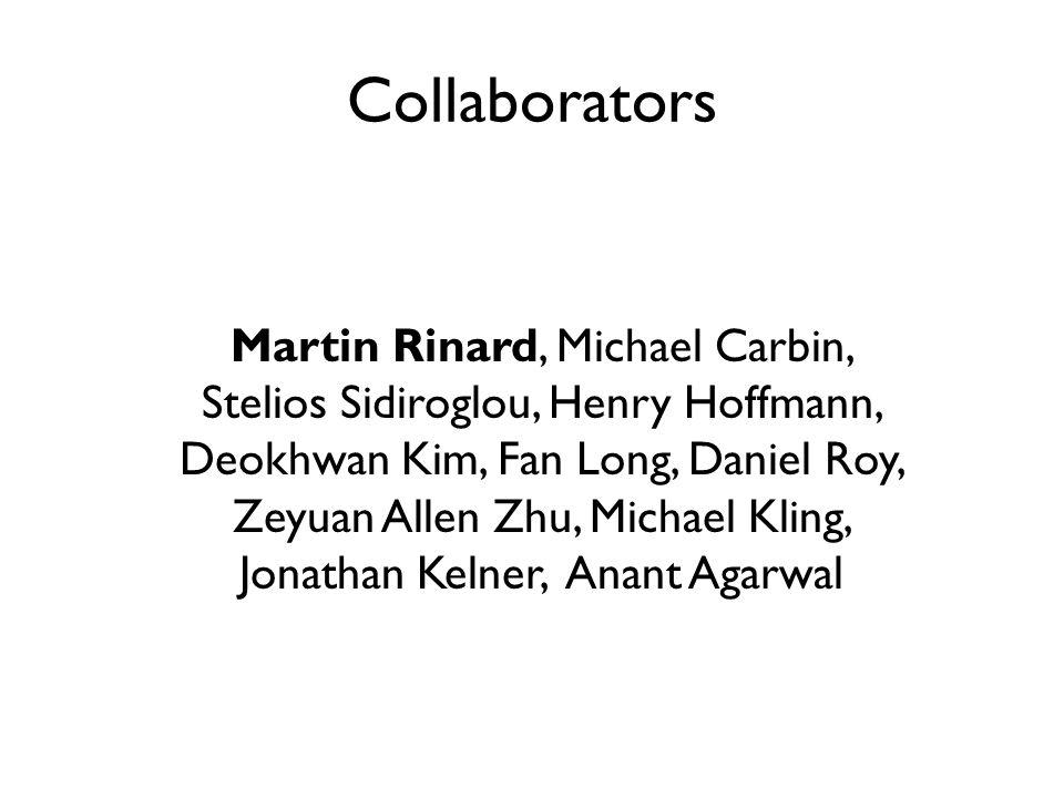 Collaborators Martin Rinard, Michael Carbin, Stelios Sidiroglou, Henry Hoffmann, Deokhwan Kim, Fan Long, Daniel Roy, Zeyuan Allen Zhu, Michael Kling, Jonathan Kelner, Anant Agarwal