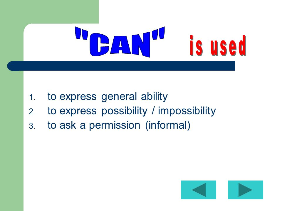 1.to express general ability 2. to express possibility / impossibility 3.