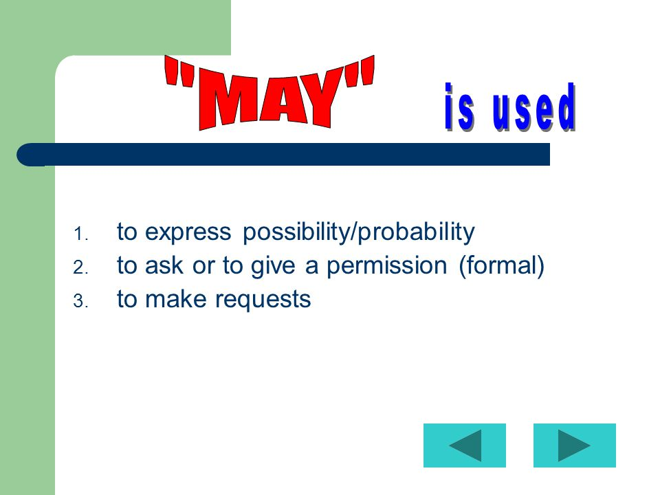 1.to express possibility/probability 2. to ask or to give a permission (formal) 3.