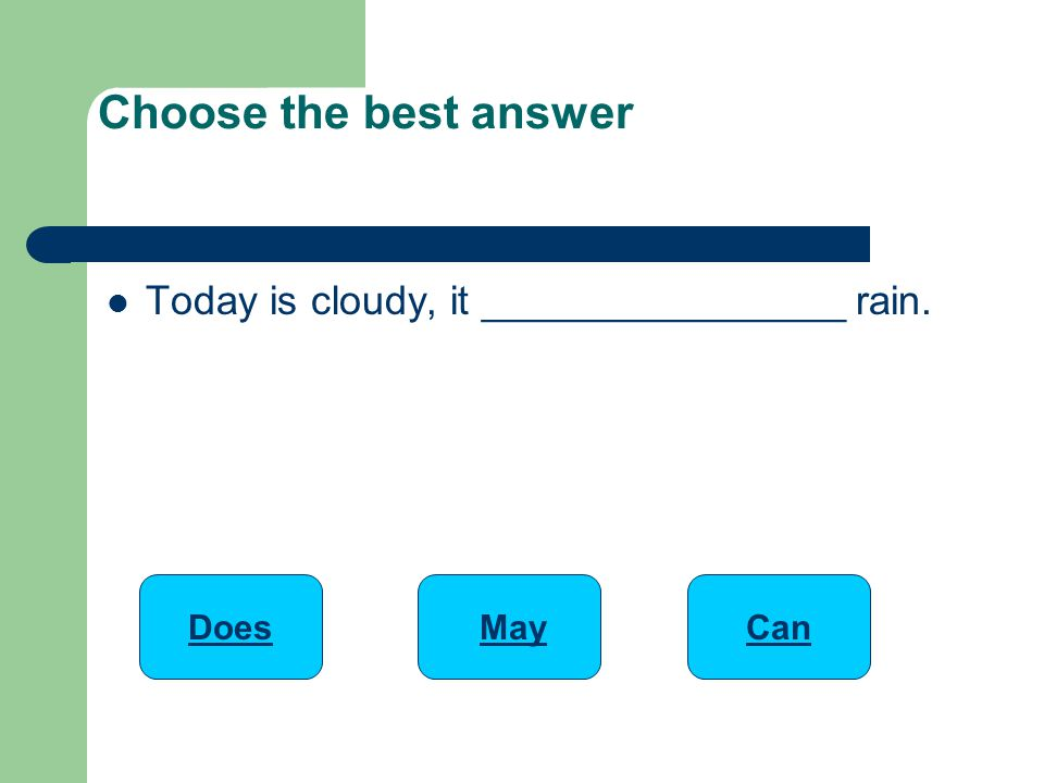 Today is cloudy, it ________________ rain. Choose the best answer MayCanDoes
