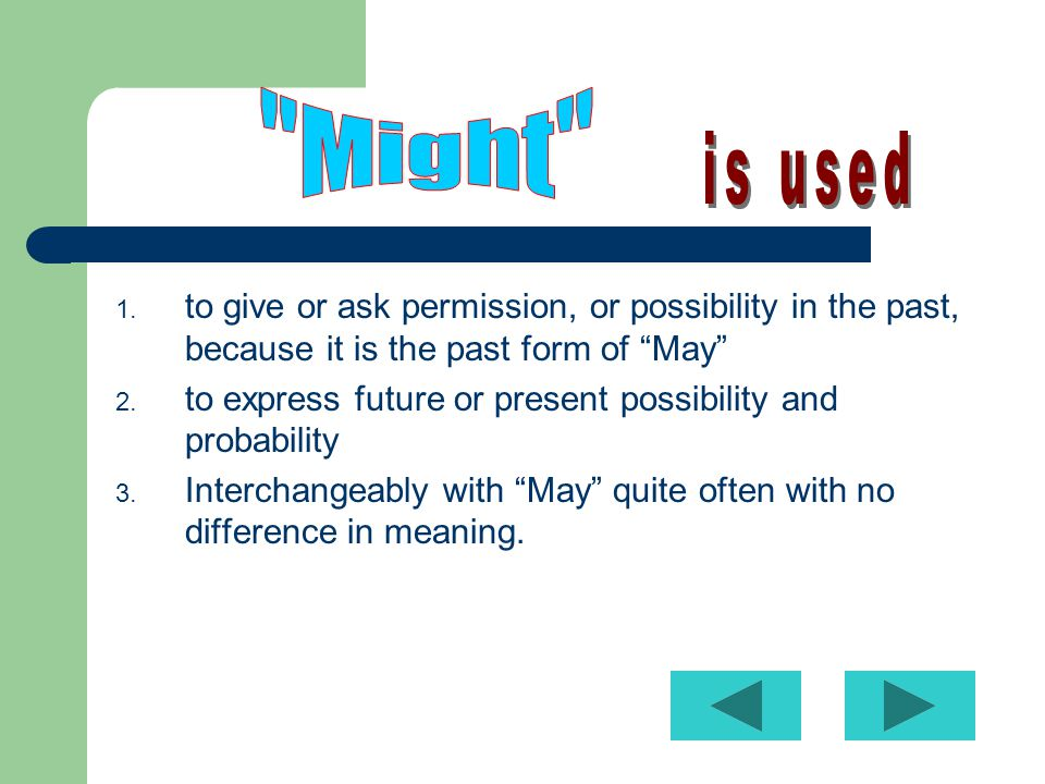 1.to give or ask permission, or possibility in the past, because it is the past form of May 2.