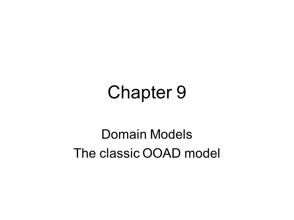 Chapter 9 Domain Models The classic OOAD model