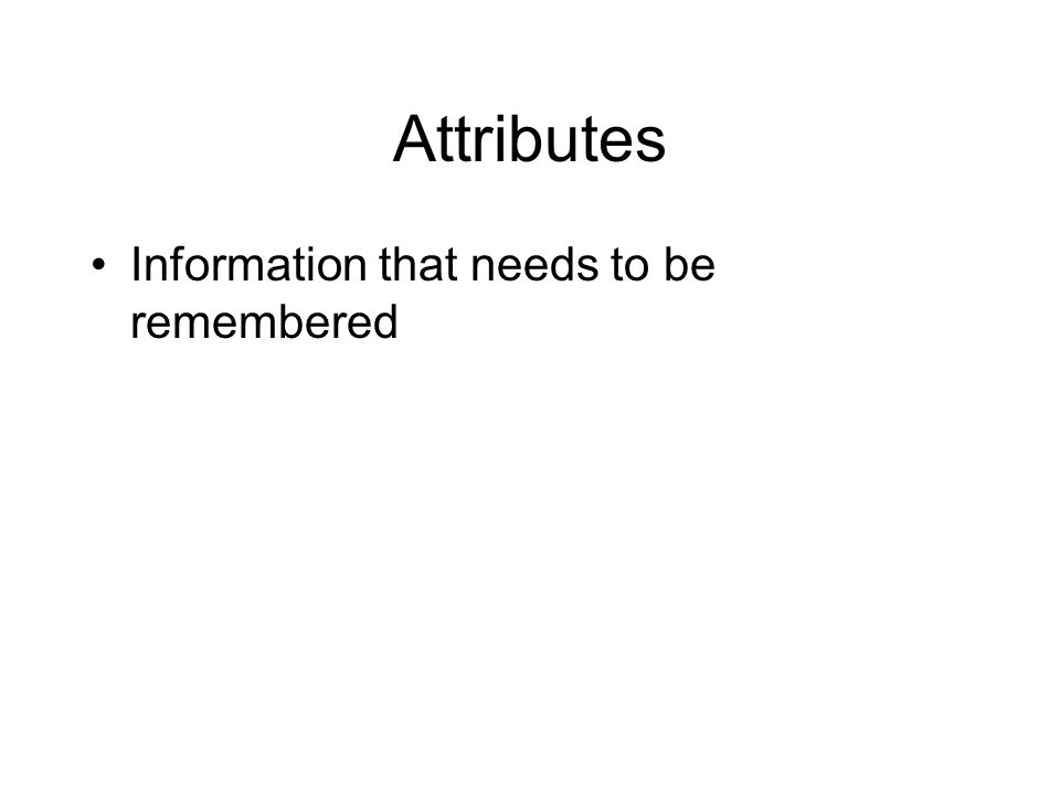 Attributes Information that needs to be remembered