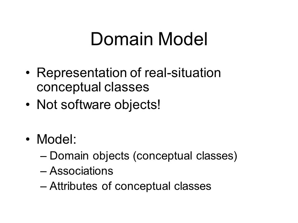 Domain Model Representation of real-situation conceptual classes Not software objects.