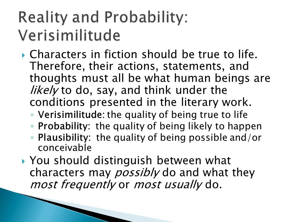  Characters in fiction should be true to life. Therefore, their actions, statements, and thoughts must all be what human beings are likely to do, say