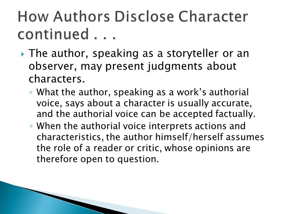  The author, speaking as a storyteller or an observer, may present judgments about characters. ◦ What the author, speaking as a work's authorial voic