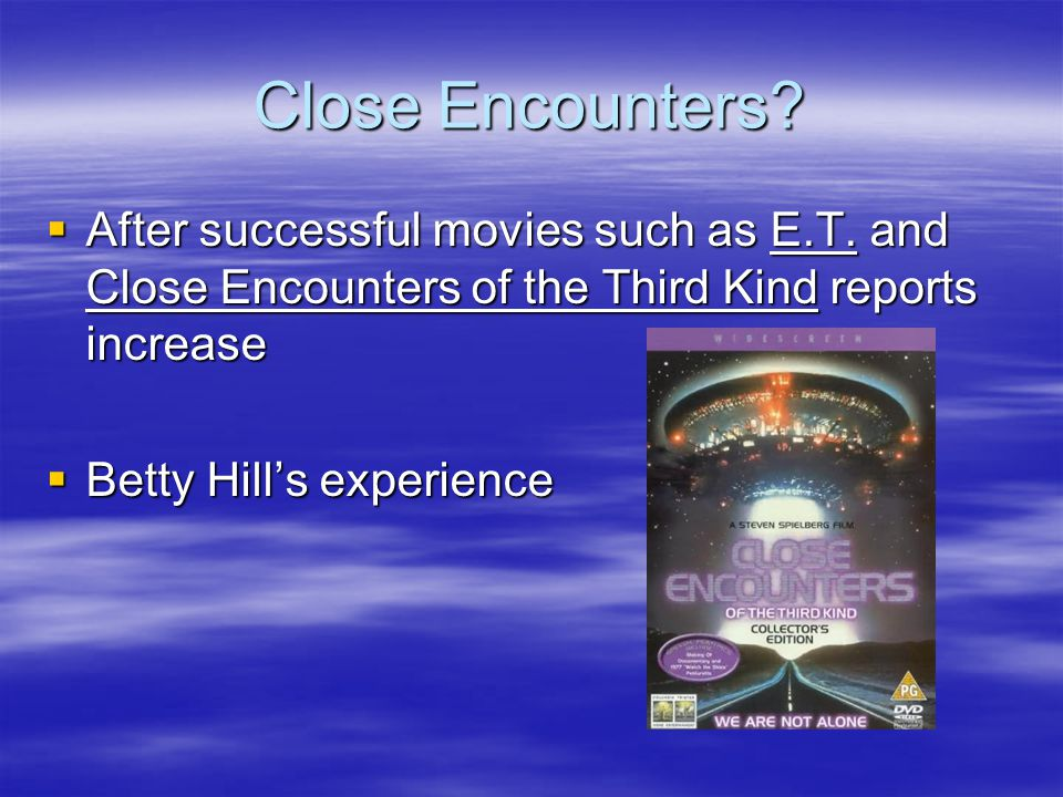 Close Encounters. After successful movies such as E.T.