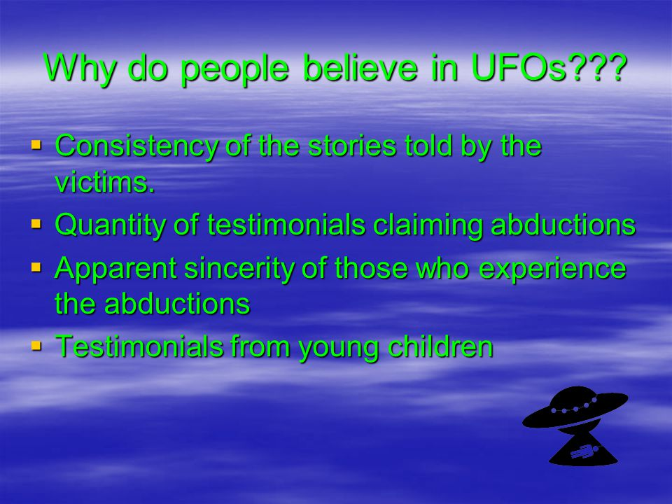 Why do people believe in UFOs??. Consistency of the stories told by the victims.