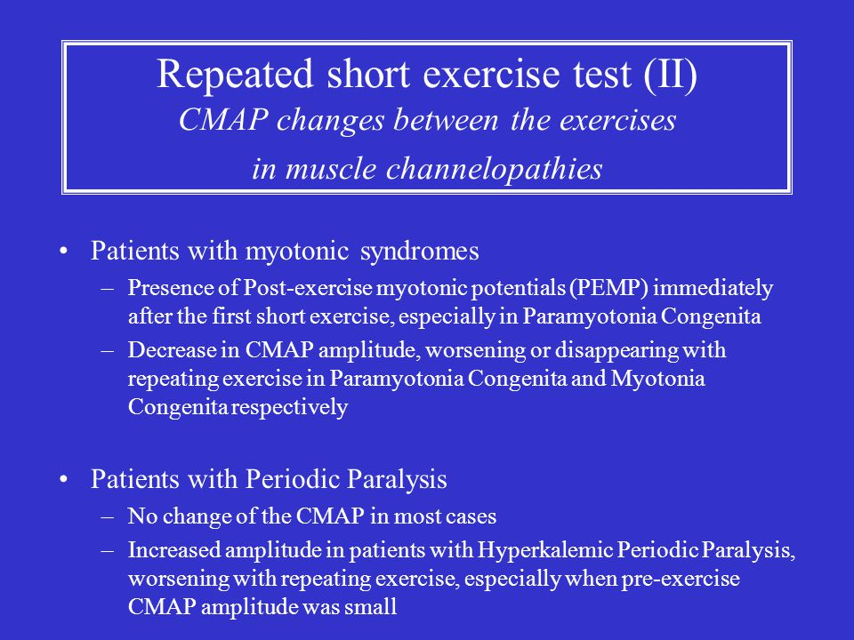 Repeated short exercise test (II) CMAP changes between the exercises in muscle channelopathies Patients with myotonic syndromes –Presence of Post-exer