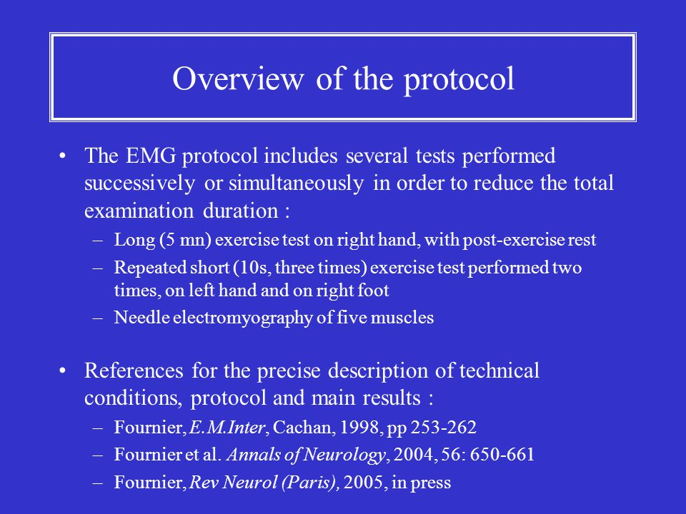 Overview of the protocol The EMG protocol includes several tests performed successively or simultaneously in order to reduce the total examination dur