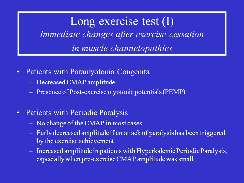Long exercise test (I) Immediate changes after exercise cessation in muscle channelopathies Patients with Paramyotonia Congenita –Decreased CMAP ampli